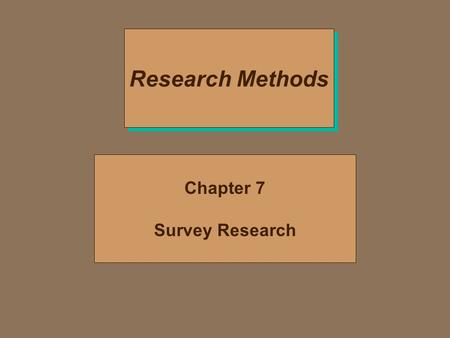 Research Methods Chapter 7 Survey Research. Survey Research: A Brief Intro 4 Developed in the early through mid 20th century 4 Two options –Those directed.