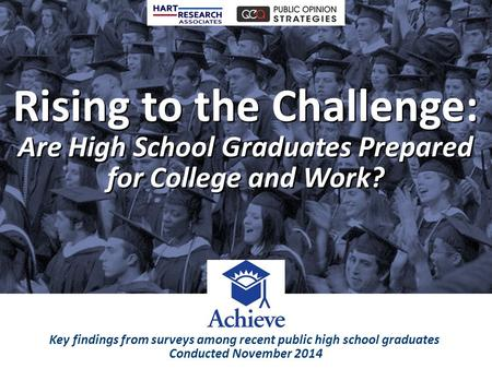 Rising to the Challenge: Are High School Graduates Prepared for College and Work? Rising to the Challenge: Are High School Graduates Prepared for College.
