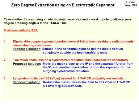 Zero Degree Extraction using an Electrostatic Separator Take another look at using an electrostatic separator and a weak dipole to allow a zero degree.