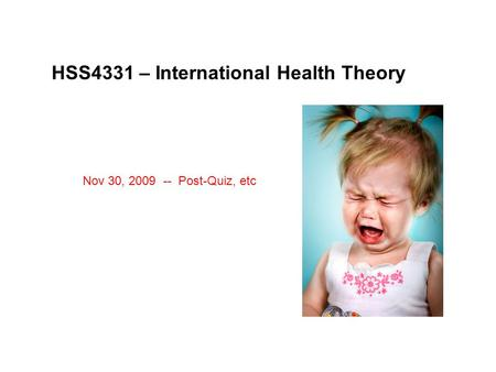 HSS4331 – International Health <strong>Theory</strong> Nov 30, 2009 -- Post-Quiz, etc.