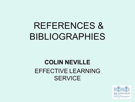REFERENCES & BIBLIOGRAPHIES COLIN NEVILLE EFFECTIVE LEARNING SERVICE.