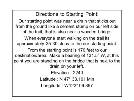 Directions to Starting Point: Our starting point was near a drain that sticks out from the ground like a cement stump on our left side of the trail, that.
