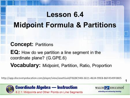 Lesson 6.4 Midpoint Formula & Partitions Concept: Partitions EQ: How do we partition a line segment in the coordinate plane? (G.GPE.6) Vocabulary: Midpoint,