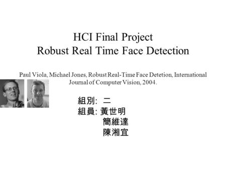 HCI Final Project Robust Real Time Face Detection Paul Viola, Michael Jones, Robust Real-Time Face Detetion, International Journal of Computer Vision,