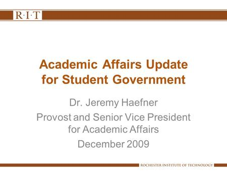 Academic Affairs Update for Student Government Dr. Jeremy Haefner Provost and Senior Vice President for Academic Affairs December 2009.