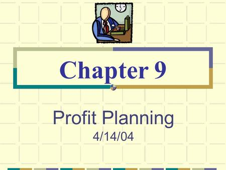 Profit Planning 4/14/04 Chapter 9. © The McGraw-Hill Companies, Inc., 2003 McGraw-Hill/Irwin Planning and Control Planning -- involves developing objectives.