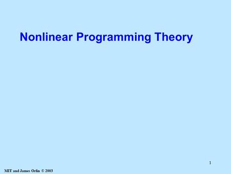 MIT and James Orlin © 2003 1 Nonlinear Programming Theory.