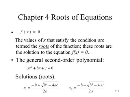 4- 1 Chapter 4 Roots of Equations The values of x that satisfy the condition are termed the roots of the function; these roots are the solution to the.