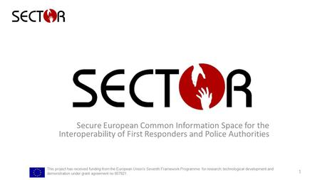 Secure European Common Information Space for the Interoperability of First Responders and Police Authorities This project has received funding from the.