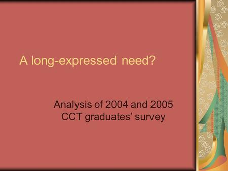A long-expressed need? Analysis of 2004 and 2005 CCT graduates' survey.
