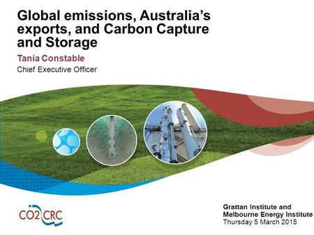 Global emissions, Australia's exports, and Carbon Capture and Storage Tania Constable Chief Executive Officer Grattan Institute and Melbourne Energy Institute.