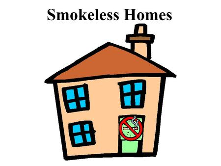 Smokeless Homes Smokeless Homes Goal Reduce the exposure to cigarette smoke in the homes of children with asthma.