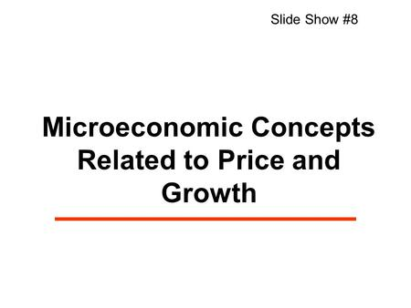 Microeconomic Concepts Related to Price and Growth Slide Show #8.