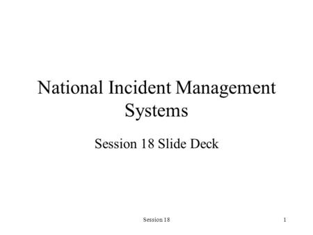 Session 181 National Incident Management Systems Session 18 Slide Deck.