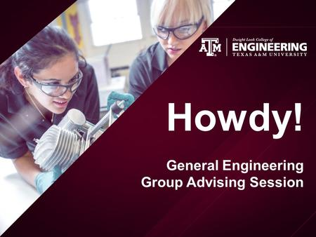 Howdy! General Engineering Group Advising Session.