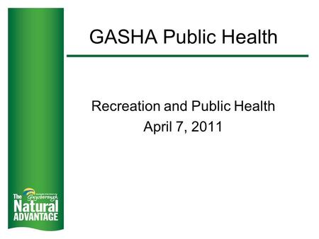 GASHA Public Health Recreation and Public Health April 7, 2011.