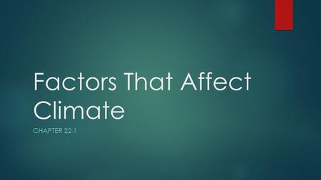 Factors That Affect Climate CHAPTER 22.1. Climate vs. Weather….  Climate: An established pattern of weather over a long period of time  Weather: the.