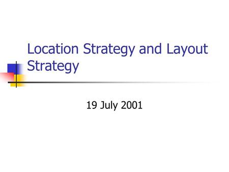 Location Strategy and Layout Strategy