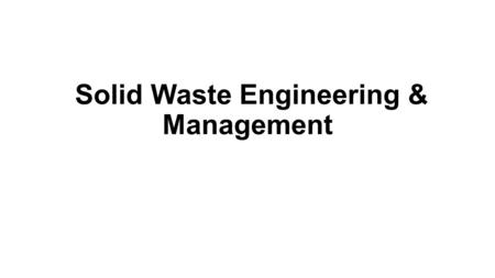 Solid Waste Engineering & Management. Introduction MSW generally refers to all wastes generated, collected, transported, <strong>and</strong> disposed of within the jurisdiction.