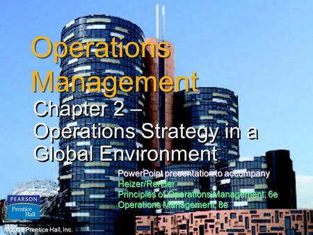 © 2006 Prentice Hall, Inc.2 – 1 Operations Management Chapter 2 – Operations Strategy in a Global Environment Chapter 2 – Operations Strategy in a Global.