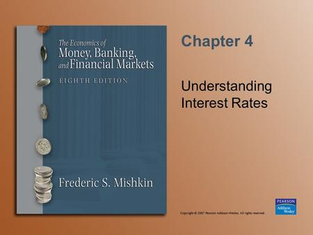 Chapter 4 Understanding Interest Rates. Copyright © 2007 Pearson Addison-Wesley. All rights reserved. 4-2 Present Value A dollar paid to you one year.