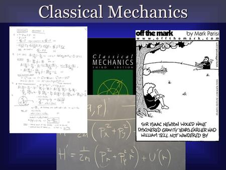 Classical Mechanics. Newton's First Law The Law of Inertia The NATURAL state of motion is to resist changes.