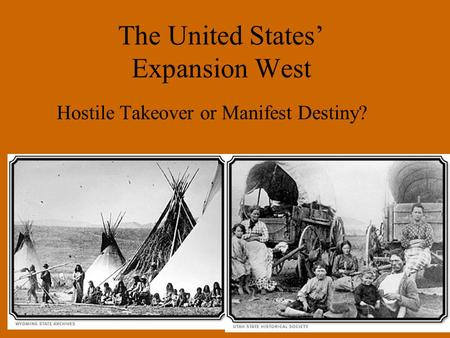 The United States' Expansion West Hostile Takeover or Manifest Destiny?