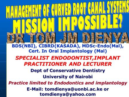 MANAGEMENT OF CURVED ROOT CANAL SYSTEMS MISSION IMPOSSIBLE?