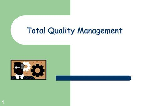 Greg Baker © 2004 1 TotalQuality Management Total Quality Management.