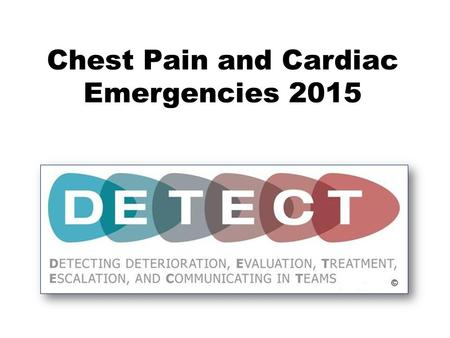 Chest Pain and Cardiac Emergencies 2015. Chest Pain and Cardiac Emergencies WelcomeChest PainCertaintySimulation.