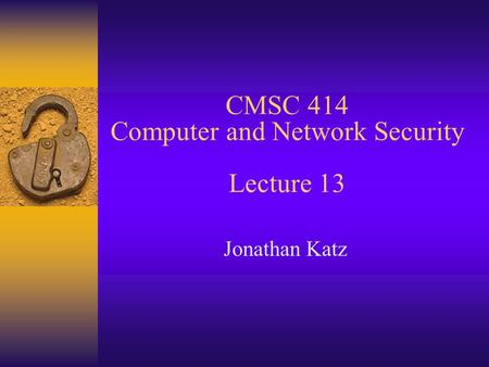 CMSC 414 Computer and Network Security Lecture 13 Jonathan Katz.