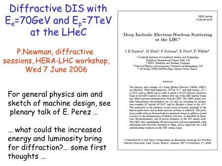 Diffractive DIS with E e =70GeV and E p =7TeV at the LHeC For general physics aim and sketch of machine design, see plenary talk of E. Perez … … what could.
