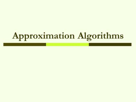 Approximation Algorithms. 2301681Approximation Algorithms2 Outlines  Why approximation algorithm?  Approximation ratio  Approximation vertex cover.