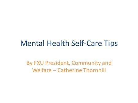 Mental Health Self-Care Tips By FXU President, Community and Welfare – Catherine Thornhill.