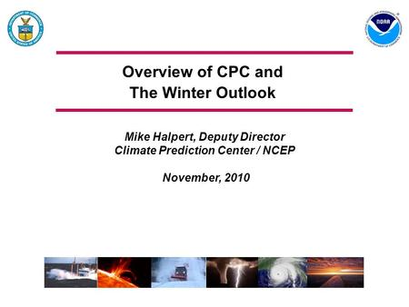 Overview of CPC and The Winter Outlook Mike Halpert, Deputy Director Climate Prediction Center / NCEP November, 2010.