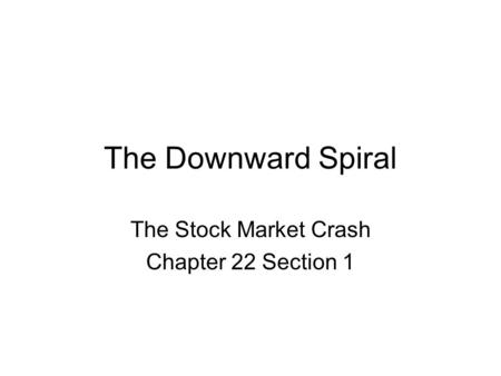 The Downward Spiral The Stock Market Crash Chapter 22 Section 1.