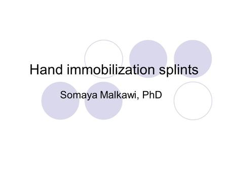 Hand immobilization splints Somaya Malkawi, PhD. Hand immobilization splints Also called resting hand splints (RHS) It immobilizes fingers and wrist Thumb.
