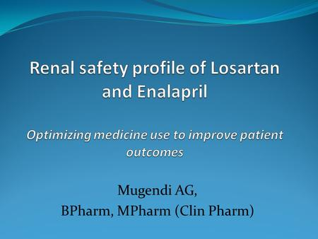Mugendi AG, BPharm, MPharm (Clin Pharm). Comparison of the effects of losartan and enalapril on renal function in adults with chronic kidney disease at.