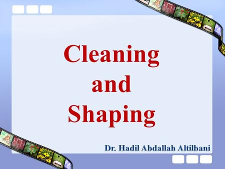 Cleaning and Shaping Dr. Hadil Abdallah Altilbani.