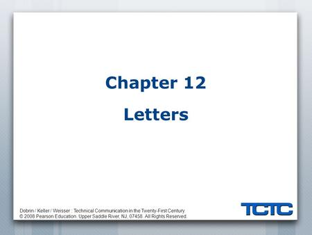 Dobrin / Keller / Weisser : Technical Communication in the Twenty-First Century. © 2008 Pearson Education. Upper Saddle River, NJ, 07458. All Rights Reserved.