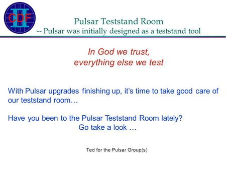Pulsar Teststand Room -- Pulsar was initially designed as a teststand tool In God we trust, everything else we test Ted for the Pulsar Group(s) With Pulsar.