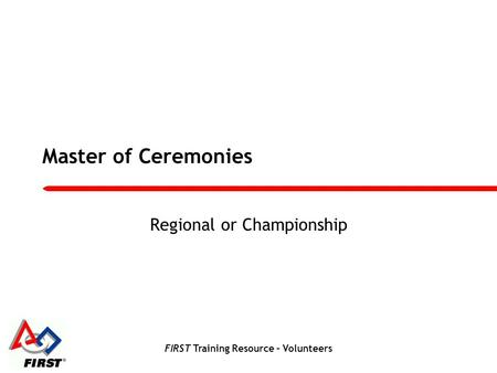 FIRST Training Resource – Volunteers Master of Ceremonies Regional or Championship.