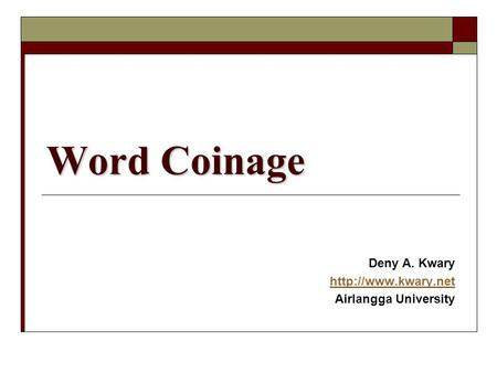 Word Coinage Deny A. Kwary  Airlangga University.