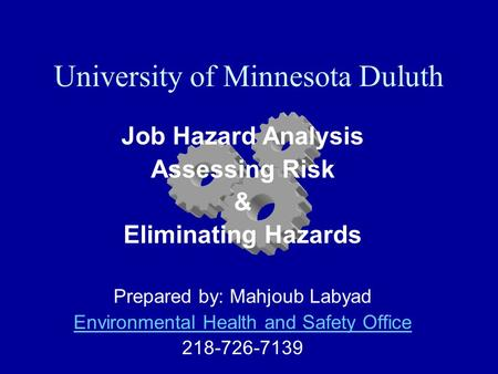 University of Minnesota Duluth Job Hazard Analysis Assessing Risk & Eliminating Hazards Prepared by: Mahjoub Labyad Environmental Health and Safety Office.