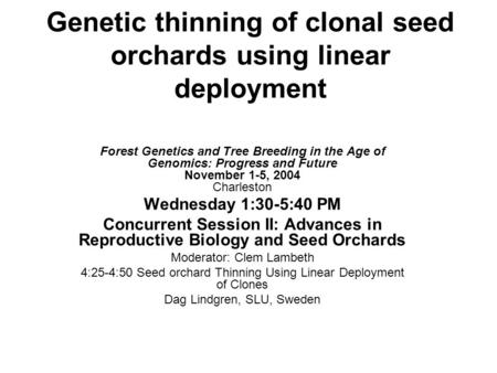 Genetic thinning of clonal seed orchards using linear deployment Forest Genetics and Tree Breeding in the Age of Genomics: Progress and Future November.