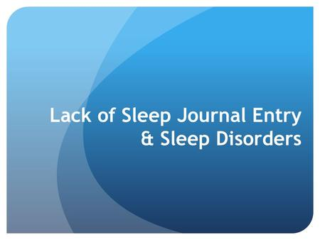 Lack of Sleep Journal Entry & Sleep Disorders