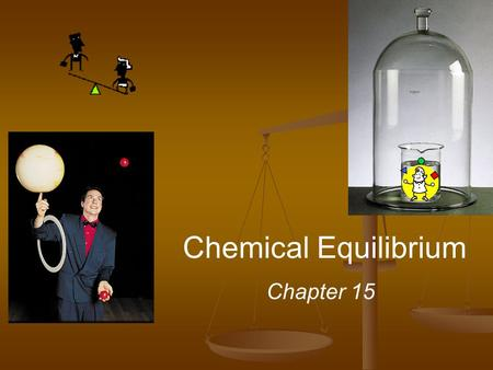 Chemical Equilibrium Chapter 15. Equilibrium - state in which there are no observable changes with time Achieved when: rates of the forward and reverse.