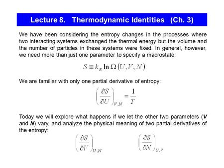 Lecture 8. Thermodynamic Identities (Ch. 3) We have been considering the entropy changes in the processes where two interacting systems exchanged the thermal.