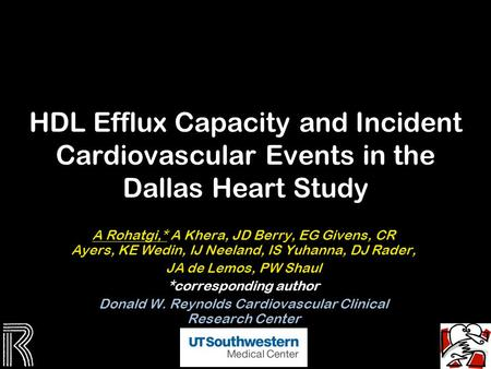 HDL Efflux Capacity and Incident Cardiovascular Events in the Dallas Heart Study A Rohatgi,* A Khera, JD Berry, EG Givens, CR Ayers, KE Wedin, IJ Neeland,