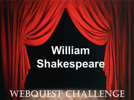 William Shakespeare WEBQUEST challenge.